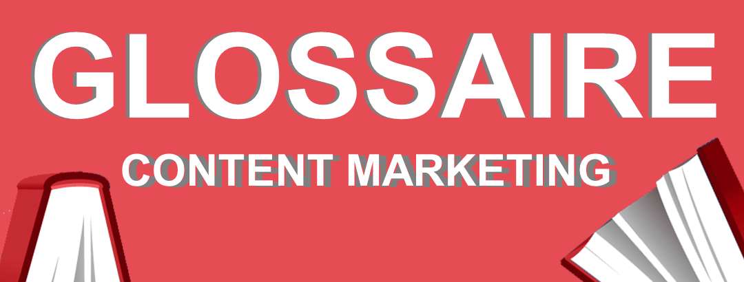 Glossaire : le content marketing en 10 définitions