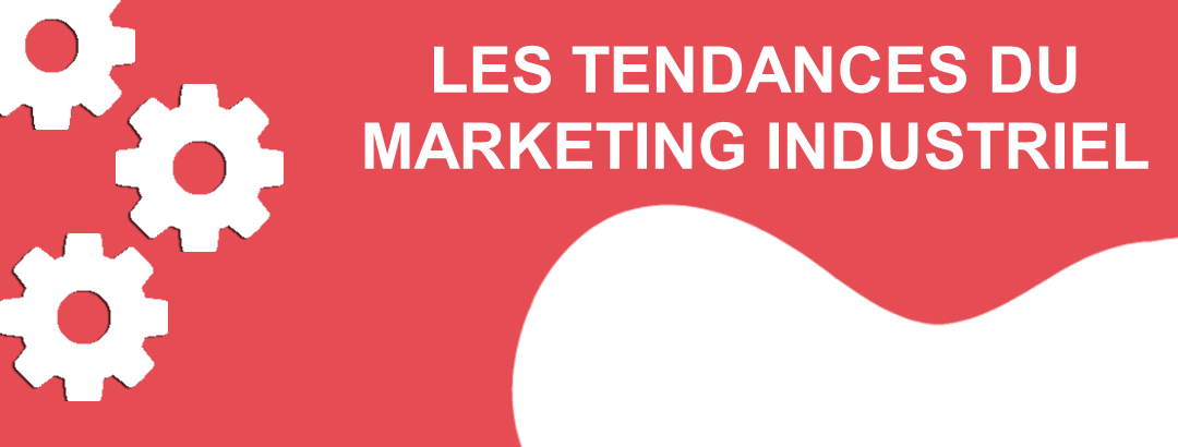 Les tendances du marketing industriel